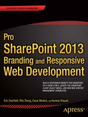 Pro SharePoint 2013 Branding and Responsive Web Development ebook by Oscar Medina,Kanwal Khipple,Rita Zhang,Eric Overfield,Chris Beckett,Benjamin Niaulin