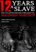 12 Years a Slave: With 10 Illustrations and a Free Audio File. ebook by Solomon Northup