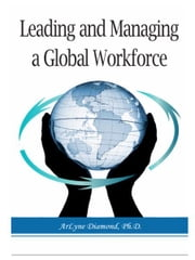 Leading and Managing a Global Workforce ebook by ArLyne Diamond, Ph.D.