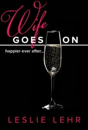 Wife Goes On: (Happier ever after) ebook by Leslie Lehr