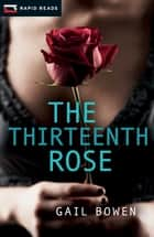 The Thirteenth Rose ebook by Gail Bowen