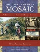 The Great American Mosaic: An Exploration of Diversity in Primary Documents [4 volumes] - An Exploration of Diversity in Primary Documents ebook by Emily Moberg Robinson, Lionel C. Bascom, James E. Seelye Jr.,...