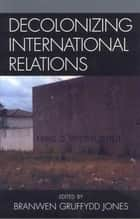 Decolonizing International Relations ebook by Branwen Gruffydd Jones