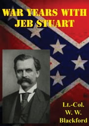 War Years With Jeb Stuart ebook by Lieutenant Colonel W. W. Blackford C.S.A.