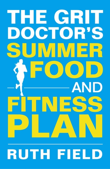 The Grit Doctor's Summer Food and Fitness Plan ebook by Ruth Field