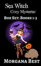 Sea Witch Cozy Mysteries: Box Set: Books 1-3 - Witch Cozy Mysteries ebook by Morgana Best