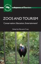Zoos and Tourism - Conservation, Education, Entertainment? ebook by Dr. Warwick Frost