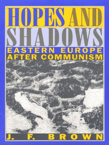 Hopes and Shadows - Eastern Europe After Communism ebook by J. F. Brown