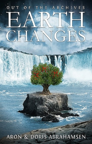 Earth Changes - Out of the Archives ebook by Aron and Doris Abrahamsen