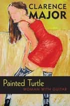 Painted Turtle - Woman with Guitar ebook by Clarence Major