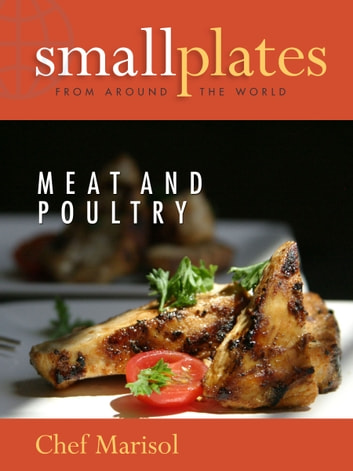 Small Plates from Around the World - Meat and Poultry ebook by Marisol Murano