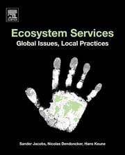 Ecosystem Services - Global Issues, Local Practices ebook by Sander Jacobs, Nicolas Dendoncker, Hans Keune