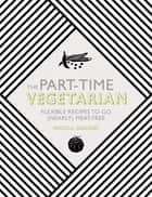 The Part-Time Vegetarian ebook by Nicola Graimes