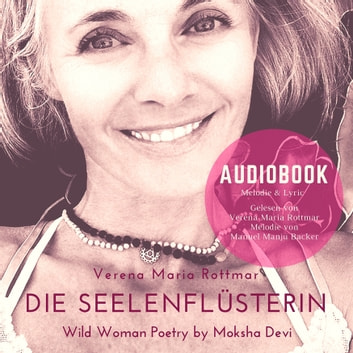 Die Seelenflüsterin - Wild Woman Poetry by Moksha Devi audiobook by Verena Maria Rottmar,Manuel Manju Backer