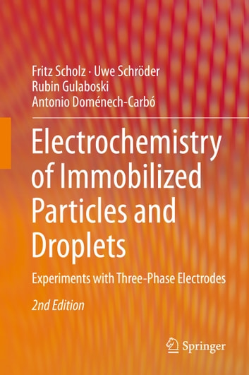 Electrochemistry of Immobilized Particles and Droplets - Experiments with Three-Phase Electrodes ebook by Rubin Gulaboski,Fritz Scholz,Uwe Schröder,Antonio Doménech-Carbó