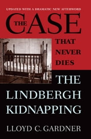 The Case That Never Dies: The Lindbergh Kidnapping ebook by Gardner, Lloyd