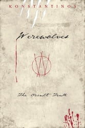 Werewolves - The Occult Truth ebook by Konstantinos