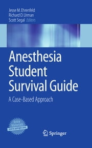 Anesthesia Student Survival Guide - A Case-Based Approach ebook by Jesse M. Ehrenfeld,Richard D. Urman,Scott Segal