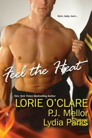 Feel the Heat ebook by Lorie O'Clare,P.J. Mellor,Lydia Parks