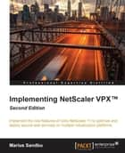 Implementing NetScaler VPX™ - Second Edition ebook by Marius Sandbu