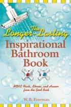 The Longer-Lasting Inspirational Bathroom Book - More Facts, Stories, and Humor from the Good Book ebook by W. B. Freeman