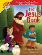 The Jesus Book - The Who, What, Where, When, and Why Book About Jesus ebook by Stephen Elkins