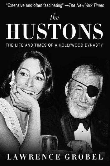 The Hustons - The Life and Times of a Hollywood Dynasty eBook by Lawrence Grobel