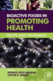 Bioactive Foods in Promoting Health - Fruits and Vegetables ebook by Ronald Ross Watson,Victor R. Preedy