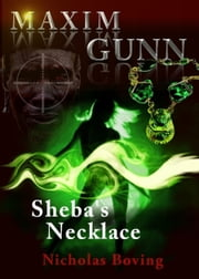 Maxim Gunn and Sheba's Necklace ebook by Nicholas Boving