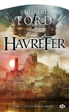 La Couronne brisée - Havrefer, T2 ebook by Olivier Debernard, Richard Ford