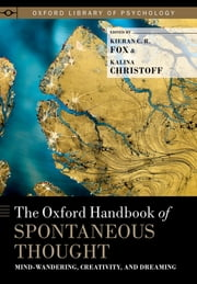 The Oxford Handbook of Spontaneous Thought - Mind-Wandering, Creativity, and Dreaming ebook by Kieran C.R. Fox, Kalina Christoff