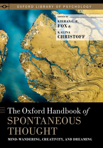 The Oxford Handbook of Spontaneous Thought - Mind-Wandering, Creativity, and Dreaming ebook by
