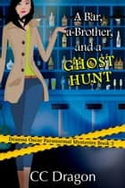 A Bar, A Brother, And A Ghost Hunt - Deanna Oscar Paranormal Mystery, #3 ebook by CC Dragon