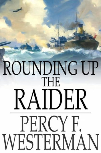 Rounding Up the Raider - A Naval Story of the Great War ebook by Percy F. Westerman