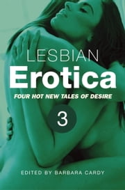Lesbian Erotica, Volume 3 - Four new hot tales of desire ebook by Barbara Cardy