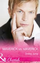 Maverick Vs. Maverick (Mills & Boon Cherish) (Montana Mavericks: The Baby Bonanza, Book 4) ebook by Shirley Jump