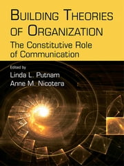 Building Theories of Organization - The Constitutive Role of Communication ebook by Linda L. Putnam,Anne M. Nicotera