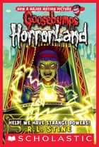 Help! We Have Strange Powers! (Goosebumps Horrorland #10) ebook by R.L. Stine