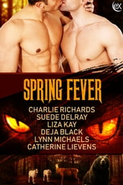 Spring Fever ebook by Charlie Richards, Suede Delray, Liza Kay,...