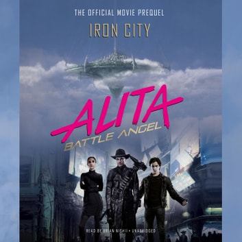 Alita: Battle Angel—Iron City - The Official Movie Prequel audiobook by Pat Cadigan