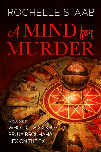 A Mind for Murder Omnibus - includes Who Do, Voodoo?, Bruja Brouhaha, and Hex on the Ex ebook by Rochelle Staab