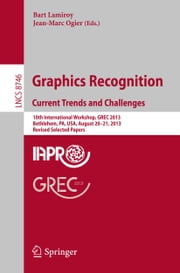 Graphics Recognition. Current Trends and Challenges - 10th International Workshop, GREC 2013, Bethlehem, PA, USA, August 20-21, 2013, Revised Selected Papers ebook by Bart Lamiroy,Jean-Marc Ogier