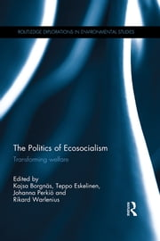 The Politics of Ecosocialism - Transforming welfare ebook by Kajsa Borgnäs,Teppo Eskelinen,Johanna Perkiö,Rikard Warlenius