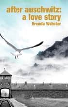 After Auschwitz: A Love Story ebook by Brenda Webster