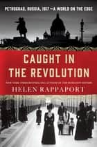 Caught in the Revolution ebook by Helen Rappaport