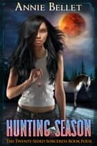 Hunting Season - The Twenty-Sided Sorceress, #4 ebook by Annie Bellet