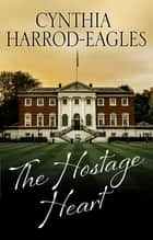Hostage Heart, The ebook by Cynthia Harrod-Eagles