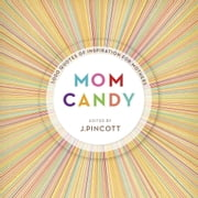 Mom Candy - 1,000 Quotes of Inspiration for Mothers ebook by Jena Pincott