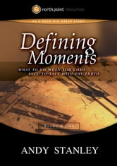 Defining Moments Study Guide - What to Do When You Come Face-to-Face with the Truth ebook by Andy Stanley