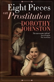 Eight Pieces on Prostitution ebook by Dorothy Johnston